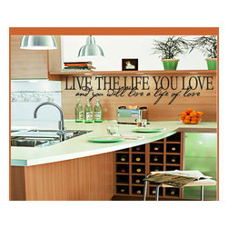 Live the life you love and you will live a life of love Vinyl Wall Decal - Vinyl Wall Quotes are an awesome way to bring a room to life!