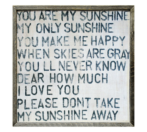 Kathy Kuo Home - You Are My Sunshine Square Reclaimed Wood Wall Art - Add some sunshine to your walls. This print features the lyrics to the popular old folk song in folksy and faint block letters to match its vintage feel and sweet sentiment. Each one is hand-framed with reclaimed wood and comes ready to hang.