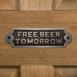"""Solid Brass """"Free Beer Tomorrow"""" Sign - This brass sign will be something your guests will love to talk about. Mount the Solid Brass """"Free Beer Tomorrow"""" Sign to a wall or door in your bar or lounge area for fun conversation and laughs."""