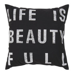 Surya Rugs - Life is Beautiful Black 18 x 18 Pillow - With the words, life is beauty full, this pillow shows just how full of beauty life is, in its simple, yet elegant design. Colors of coal black and white accent this decorative pillow. This pillow contains a poly fill and a zipper closure. Add this pillow to your collection today.  - Includes one poly-fiber filled insert and one pillow cover.   - Pillow cover material: 100% Cotton Surya Rugs - ST082-1818P