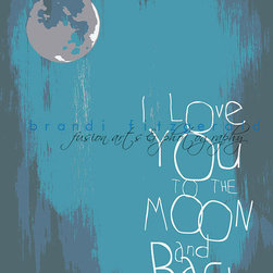 I Love You To The Moon and Back Art Print By Brandi Fitzgerald - The colors in this print are lovely, but what attracted me was the childish sentiment being presented in such a sophisticated way.