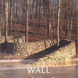 Andy Goldsworthy: Wall - There are many wonderful Andy Goldsworthy books to choose from, but the way he re-imagines one of the most ubiquitous New England built elements in the landscape, the stone wall, is one of my very favorites.