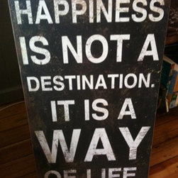 """Happiness is not a Destination. It is a Way of Life"" Wall Plaque - It is always good to be reminded of this. Enjoy every moment to the best of your ability; that is the best way to refresh and start each new day (or month)."