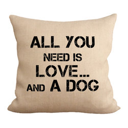 Fiber and Water - All You Need Is Love And A Dog Pillow - All you need is love...and a dog. Words to live by! Great for the dog lover. Hand-pressed onto natural burlap using water-based inks.