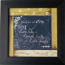 KAF - Because of You I Live Fully, Laugh Loudly, Love Deeply Framed Quote - Because  of  You  I  Live  Fully,  Laugh  Loudly,  Love  Deeply.  That  special  person  in  your  life  would  appreciate  a  token  of  your  esteem.  Life  is  richer  because  of  someone  you  love.  Tell  them  so  with  this  attractive  framed  quotation.
