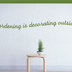 Gardening is decorating outside Vinyl Wall Decal gardeninghumorquotes07, Black, - Vinyl Wall Quotes are an awesome way to bring a room to life!