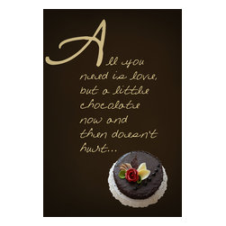 Suzanne Powers - All You Need Is Love Canvas Wrap - The truth is we all need love and some chocolate!  Chocolate is synonymous with love, love is needed for life and most can't live without chocolate!  A chocolate quote for chocolate lovers or gourmets.