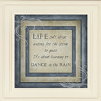 MyBarnwoodFrames - Life Isn't Waiting for Storm to Pass Dance In The Rain Quote - Everyone  faces  challenges  at  some  point  during  life.  And  during  those  times,  inspirational  wall  quotes  are  a  great  way  to  encourage  a  positive  attitude.  This  framed  inspirational  quote  is  a  favorite  among  many  and  is  sure  to  promote  a  hopeful  outlook.  Designed  with  dusty  blue  and  tan  hues,  this  8x8  print  is  framed  in  a  white  wood  frame  with  slightly  distressed  edges.