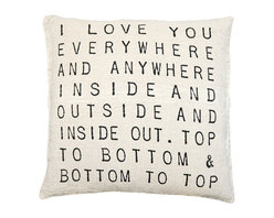 Kathy Kuo Home - I Love You Everywhere Script Linen Down Throw Pillow - Don't hide your love notes in a box in your closet. Proudly display the magnitude of your love on your sofa, bed or bench with this 24-inch pillow. The sentiment is hand-printed on 100 percent linen and filled with down for extra softness and sweetness.