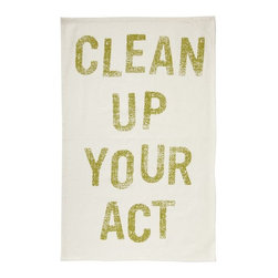 """Phrase Tea Towels, """"Clean Up Your Act"""" - West Elm's tea towel seems demanding at first glance, but I love the irony. I might have to buy one, just to serve as a reminder to clean up after myself!"""