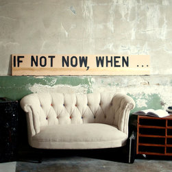 Large Motivational Wall Art, 'If Not Now When' by Spacebarn - I love how rustic and to the point this is. I also think it's neat that it's not hanging, but rather resting on a ledge.