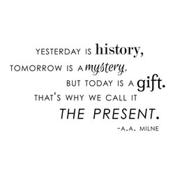 Dana Decals - Yesterday Tomorrow Today Quote Wall Decal - Yesterday History Tomorrow Mystery Today Gift A.A. Milne Quote