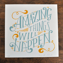 Amazing Things Will Happen by Mary Kate McDevitt - Really, you can never have too much inspiration on your walls as you work at your desk. My walls are filled with artwork, drawings, magazine clippings and inspirational sayings like this one. No matter what you do, amazing things will happen.