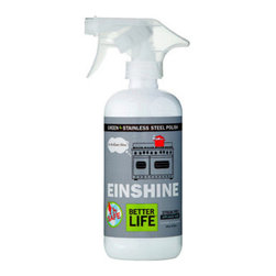 Better Life - Better Life Stainless Steel Cleaner and Polish , 16 fl  oz. - Sick of streaks and smudges tainting your 'stainless- steel surfaces? Us too! Better Life's Cleaning product, EinSHinE, cuts through grease and dirt while still providing a unique protective barrier that shields surfaces from future smudges.