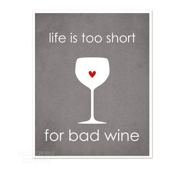 "Hairbrained Schemes - Life is Too Short for Bad Wine Art Print, Gray - This print is 8x10"" unmatted and unframed. Printed with premium fade-resistant inks on high quality Epson luster archival paper. Carefully packed in a protective sleeve and shipped in a sturdy cardboard mailer to prevent damage. Colors may vary slightly different than displayed on your monitor."