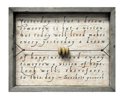 Kathy Kuo Home - Yesterday Is But A Dream Reclaimed Wood Wall Art - Live well today. That's the positive sentiment behind this wall hanging, based on a Sanskrit proverb. The shadowbox frame is handmade from salvaged lumber and distressed for a vintage look.