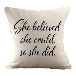 She believed she could, so she did Pillow, With Polyester Insert - She believed she could, so she did