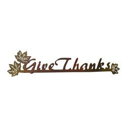 Schares Metal Works - Give Thanks - A favorite around Thanksgiving.  This piece is the perfect size to place above a doorway or a large picture frame.  Sometimes the most simpliest of words are the ones that give the most inner peace.