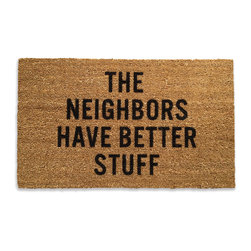 The Neighbors Have Better Stuff, Doormat - Redirect robbers with Reed Wilson's cheeky deterrent that gives burglars--and dirty shoes--the brush off. Since coir is a natural, durable and renewable fiber, these quirky mats are excellent at trapping dirt and easily shake clean. Welcomed visitors will no longer have to slop soggy shoes through the house when they can wipe their dirty soles on this super absorbent mat and keep the mess outside.