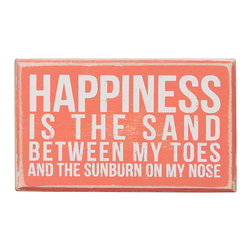 Primitives by Kathy - 'Happiness Is' Box Sign - Enjoy the beach but skip the sand. Perfect for a seaside home, this well-spoken wood sign can be hung on the wall or set free-standing on a shelf or mantle for eloquence anywhere.   5'' W x 3'' H Wood Saw-tooth hanger Imported