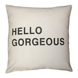 Kathy Kuo Home - Hello Gorgeous Bold Script Linen Down Throw Pillow - Here's a great gift for that Funny Girl or Gorgeous George on your list. Bold, black text is hand-printed on 100 percent linen and filled with down. Don't throw this pillow; you'll want to hold it tight.