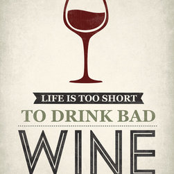 Keep Calm Collection - Life Is Too Short To Drink Bad Wine, premium art print - 16 x 20 - This item is an Art Print which means it is a higher-quality art reproduction than a typical poster. Art prints are usually printed on thicker paper, resulting in a high quality finish. This print is produced on a 270 gsm fine art paper stock.