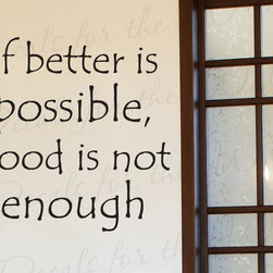 Decals for the Wall - Wall Decal Quote Vinyl Sticker Art Lettering Letter Good isn't Good Enough I10 - This decal says ''If better is possible good is not enough''
