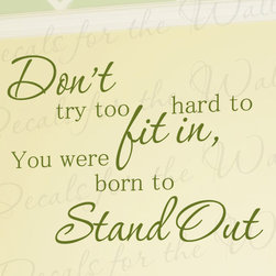 Decals for the Wall - Wall Quote Decal Vinyl Sticker Art Lettering Letter Stand Out Be Different I38 - This decal says ''Don't try too hard to fit in, You were born to stand out''