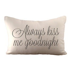 """Always Kiss Me Goodnight"" Pillow - A unique Valentine's Day, bridal shower, wedding or anniversary gift, this sweet pillow proclaims, ""Always kiss me goodnight."" Add a romantic touch to your bed with this hemp and organic cotton pillow. Hidden zipper and serged edges."