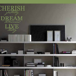 Cherish yesterday dream tomorrow live today Wall Decal - Vinyl Wall Quotes are an awesome way to bring a room to life!