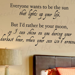 Decals for the Wall - Wall Decal Quote Vinyl Sticker Art Lettering I'd Rather be Your Moon Love L53 - This decal says ''Everyone wants to be the sun that lights up your life. But I'd rather be your moon, so I can shine on you during your darkest hour when your sun isn't around. ''