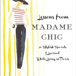 Lessons from Madame Chic: 20 Stylish Secrets I Learned While Living in Paris - Want to dress and live like a chic Parisian? This style guide written by an American woman who lived in France will be the perfect self-help guide for you.