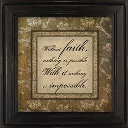 MyBarnwoodFrames - Without Faith Nothing Is Possible...With Faith Framed Quote - This  framed  quote  reads,  Without  faith,  nothing  is  possible.  ith  it,  nothing  is  impossible.  Inspirational  framed  quotes,  displayed  in  a  visible  place  in  your  home  or  office,  provide  a  daily  reminder  to  think  uplifting  and  positive  thoughts.  That's  why  we  love  our  framed  quotes  so  much!  This  8x8  quote  on  faith  is  printed  in  soft  brown  hues  and  framed  in  a  black  wood  frame,  making  this  neutral  print  easy  to  use  in  any  decor.  Hand  distressed  edges.