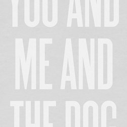 'You and Me and the Dog' Typography Art Print by Ashley G - This print is perfect for my little family of three.