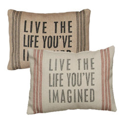 Vintage Sack Pillow - Live the Life - Pillows can talk and what a perfect way to express yourself! Our new soft spoken pillows are high quality linen, woven to have the look and feel of laundered, vintage flour sacks. The printing is and ink dye that is absorbed into the fabric leaving an extremely soft and delicate feel. The Message: Live the life you've imagined.