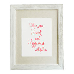 """Follow Your Heart and Happiness will Follow 8x10 Print (Frame Not Included) - This original typographic print features the quote """"Follow Your Heart and Happiness will Follow"""". 8x10 unframed giclee print on high quality 100lb felt cover stock. (similar to watercolor paper) Ships flat in protective packaging."""