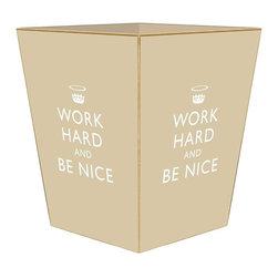 Marye-Kelley - Tan Work Hard & Be Nice Wastebasket - Tan Work Hard & Be Nice Wastebasket