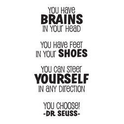 WallQuotes.com - Brains Dr Seuss Playful Wall Quotes Decal, White - You have brains in your head. You have feet in your shoes. You can steer yourself in any direction you chose. A very well known and rightfully beloved quote from Dr. Seuss. Let this quote be a source of inspiration to you and your children. The playful and modern design makes it the perfect accent to any playroom or children's bedroom!