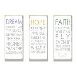 Stupell Industries - Dream Hope Faither Inspirational Typography Wall Plaque Trio - Treat your home to some style with one this decorative wooden wall plaques.    It is produced on sturdy half-inch thick MDF wood, and comes with a saw tooth hanger on the back for instant use.  The sides are hand finished and painted so a perfect crisp look.  MADE IN USA.