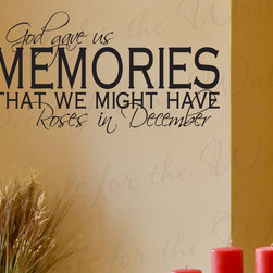 Decals for the Wall - Wall Decal Sticker Quote Vinyl Art Lettering Letter Saying Roses in December I49 - This decal says ''God gave us memories that we might have roses in December''