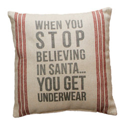 """""""Stop Believing"""" Pillow - The Message: When You Stop Believing In Santa You Get Underwear"""