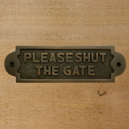 "Solid Brass ""Please Shut the Gate"" Sign - For the gate that must stay closed, this solid brass Please Shut the Gate Sign is a must. This sign is durable as well as stylish and can be mounted to outdoor gates, fences, posts or other areas near a gate."
