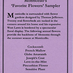 """Monticello's """"Favorite Flowers"""" Sampler - Monticello has some of the most beautiful flowers in the world, many of which were hybridized and created by Thomas Jefferson. This seed sampler includes Cockscomb, French Mallow, Globe Amaranth, Joseph's Coat, Love-in-the-Mist, Pincushion Flower, and Sensitive Plant."""