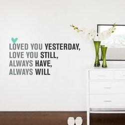 """Simple Shapes - Love You Always Quote - """"Loved you yesterday, Love you still, Always have, Always will."""""""