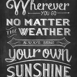 "Always Bring Your Own Sunshine Chalk Art Print - ""Wherever you go, no matter the weather, always bring your own sunshine"""