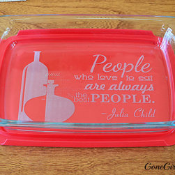 Julia Child Quote in Pyrex by Gone Girly - Here are more words of wisdom from Julia Child, this time etched into a casserole dish, making it art that's functional and good enough to display.