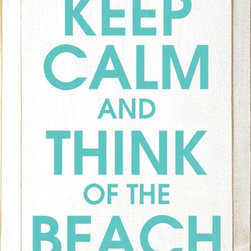 """Keep Calm and Think of the Beach - """"Keep Calm"""" signs have taken the decor world by storm. This simple beachy wood sign is perfect for the cottage look."""