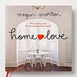Home Love: 100 Inspiring Ideas For Creating Beautiful Rooms - Is anything more appealing than a gorgeous book about the home and love?
