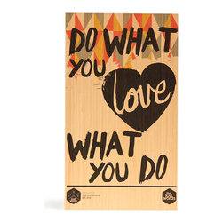 Do What You Love| Love What You Do - Digitally printed typographic design with modern pattern graphics will add colour to your wall. Produced from sustainably managed bamboo plantations by an FSC certified operator this board is as good for the environment as it is for you. Board comes with routed hanging system in rear which suits all hooks and nails. Dimensions 400mm x 230mm x 15mm.