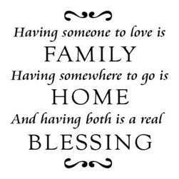 WallQuotes.com - Family Home Blessing Goudy Wall Quotes Decal - Having someone to love is FAMILY Having somewhere to go is HOME And having both is a real BLESSING [embellishments]
